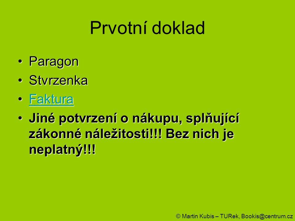 Prvotní doklad ParagonParagon StvrzenkaStvrzenka FakturaFakturaFaktura Jiné potvrzení o nákupu, splňující zákonné náležitosti!!! Bez nich je neplatný!