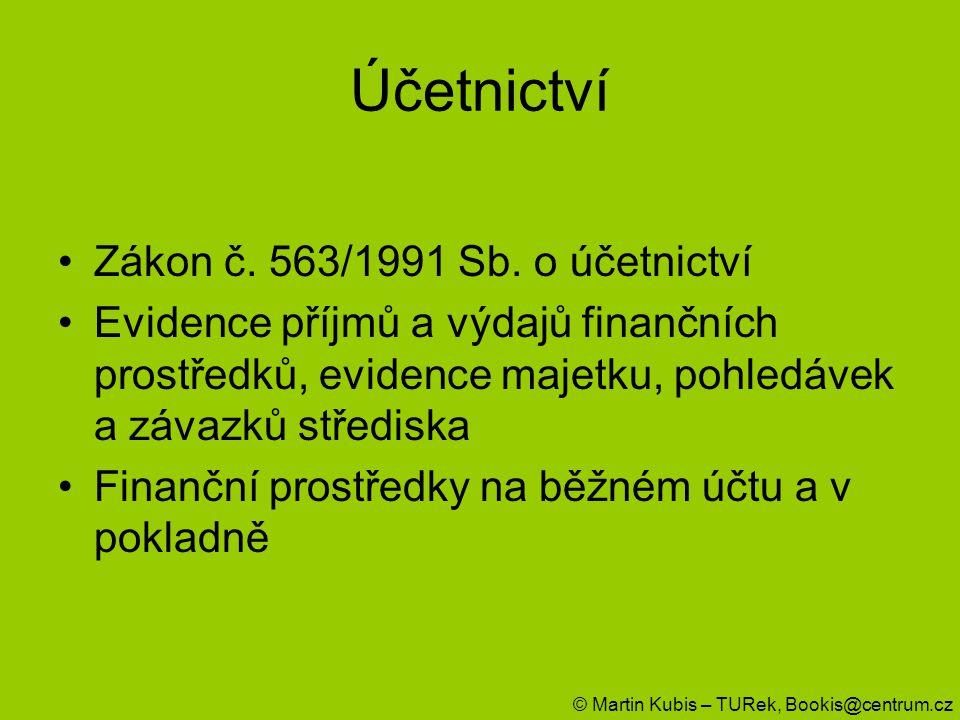 Účetnictví Zákon č. 563/1991 Sb. o účetnictví Evidence příjmů a výdajů finančních prostředků, evidence majetku, pohledávek a závazků střediska Finančn