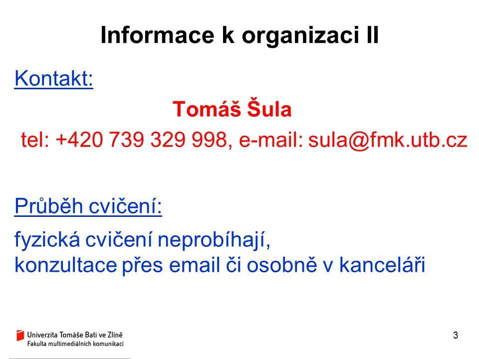 3 Informace k organizaci II Kontakt: Tomáš Šula tel: +420 739 329 998, e-mail: sula@fmk.utb.cz Průběh cvičení: fyzická cvičení neprobíhají, konzultace