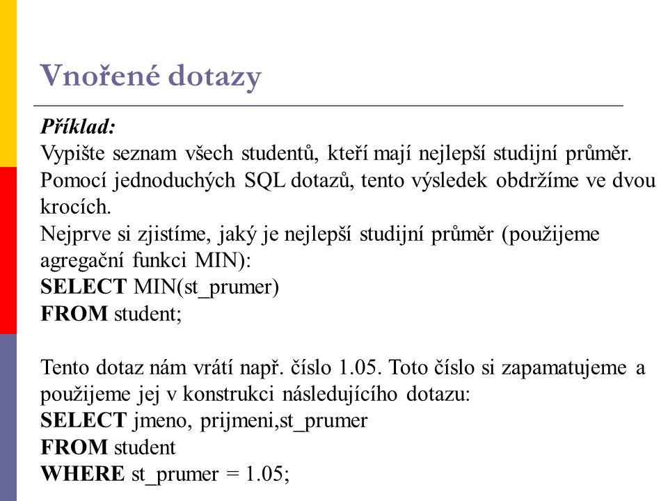 DROP VIEW jm_pohledu [RESTRICT CASCADE]; Odstranění pohledu - Zruší informaci o pohledu ze systémového katalogu Př) Vypište studenty přihlášené na Matematiku, kteří nejsou z prvého ročníku SELECT * FROM Matematici WHERE rocnik>1; b SELECT S.* FROM Student S, Zapis Z, Predmet P WHERE S.id_st=Z.id_st AND Z.id_pr=P.id_pr AND P.nazev_pr=´Matematika´AND S.rocnik>1; Manipulace na pohledech SŘBD musí být schopen jednoznačně transformovat operace řádku pohledu na operace nad zdrojovými bázovými tabulkami pohledu.