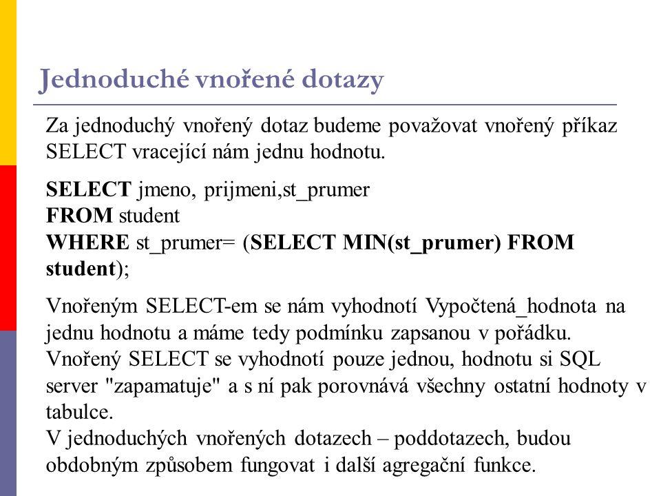 CREATE VIEW pocet_studentu (predmet,pocet) AS SELECT id_pr,COUNT(*) FROM Zapis GROUP BY id_pr; Pohledy s klauzulemi DISTINCT, GROUP BY, HAVING, s agregačními funkcemi a spojující několik tabulek umožňují jen čtení.