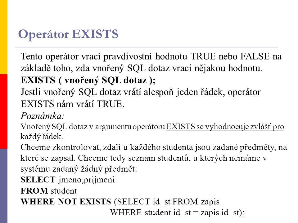Tento operátor vrací pravdivostní hodnotu TRUE nebo FALSE na základě toho, zda vnořený SQL dotaz vrací nějakou hodnotu.