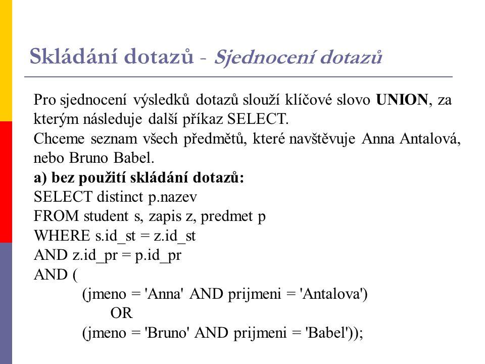 Pro sjednocení výsledků dotazů slouží klíčové slovo UNION, za kterým následuje další příkaz SELECT.
