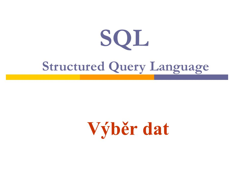 Výběr dat SQL Structured Query Language