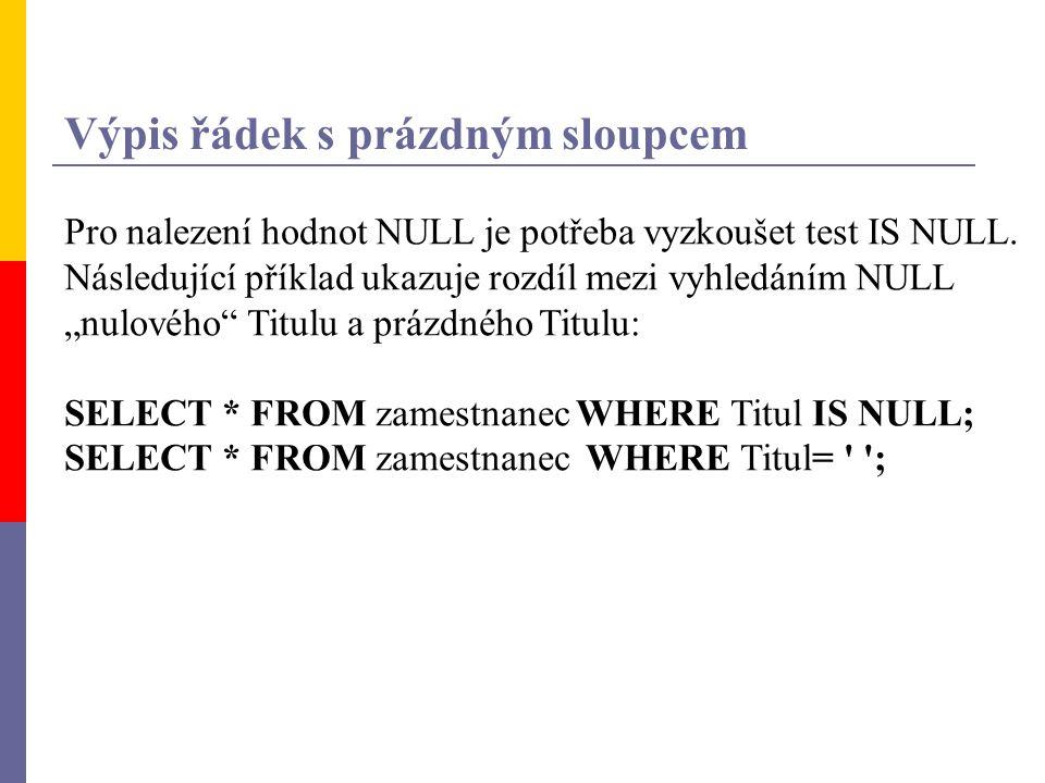 """Výpis řádek s prázdným sloupcem Pro nalezení hodnot NULL je potřeba vyzkoušet test IS NULL. Následující příklad ukazuje rozdíl mezi vyhledáním NULL """"n"""