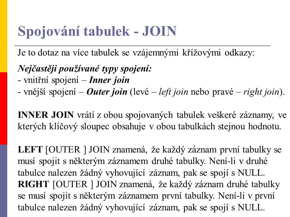 Spojování tabulek - JOIN Je to dotaz na více tabulek se vzájemnými křížovými odkazy: Nejčastěji používané typy spojení: - vnitřní spojení – Inner join