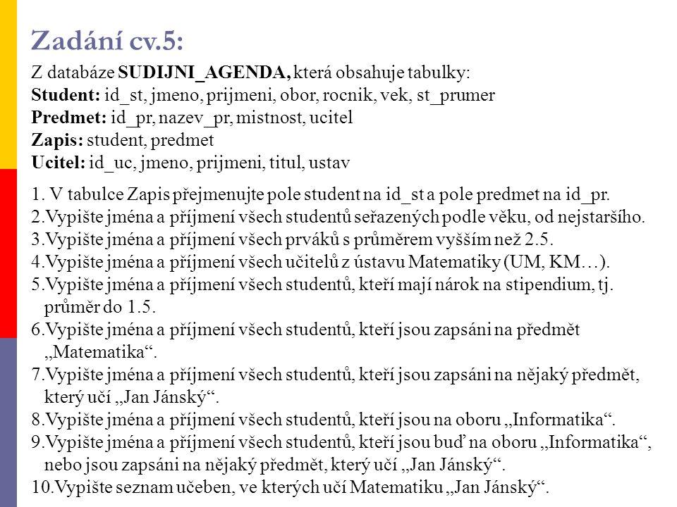 Z databáze SUDIJNI_AGENDA, která obsahuje tabulky: Student: id_st, jmeno, prijmeni, obor, rocnik, vek, st_prumer Predmet: id_pr, nazev_pr, mistnost, u