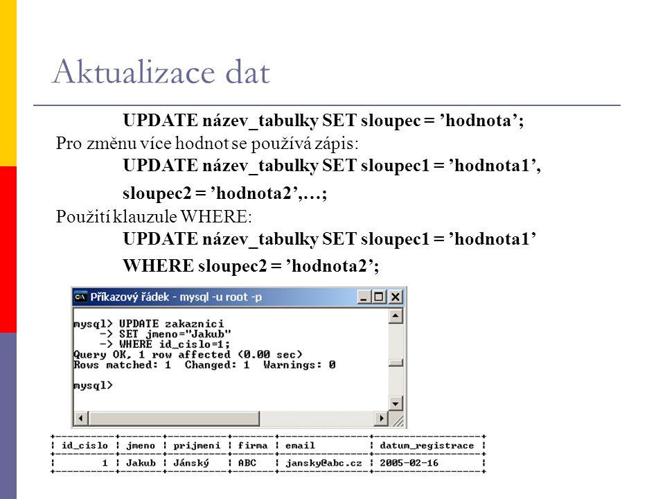 Aktualizace dat UPDATE název_tabulky SET sloupec = 'hodnota'; Pro změnu více hodnot se používá zápis: UPDATE název_tabulky SET sloupec1 = 'hodnota1',