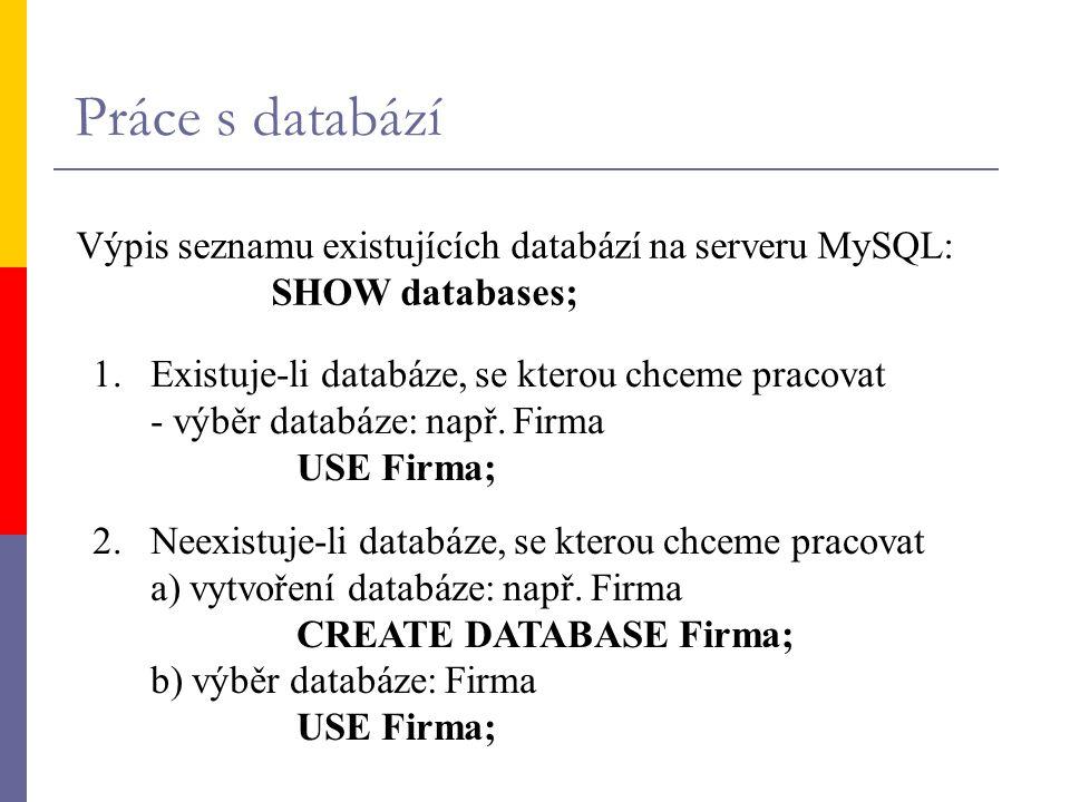 Práce s databází Výpis seznamu existujících databází na serveru MySQL: SHOW databases; 1. Existuje-li databáze, se kterou chceme pracovat - výběr data