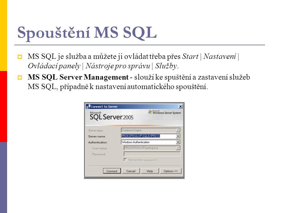 Spouštění MS SQL  MS SQL je služba a můžete ji ovládat třeba přes Start | Nastavení | Ovládací panely | Nástroje pro správu | Služby.