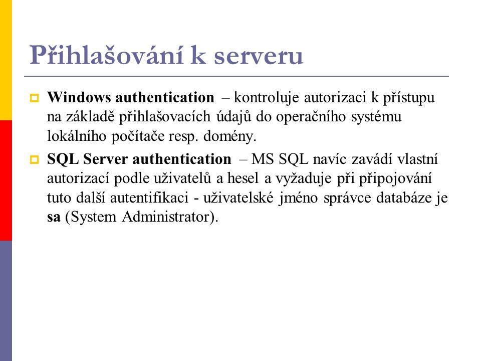 Přihlašování k serveru  Windows authentication – kontroluje autorizaci k přístupu na základě přihlašovacích údajů do operačního systému lokálního počítače resp.
