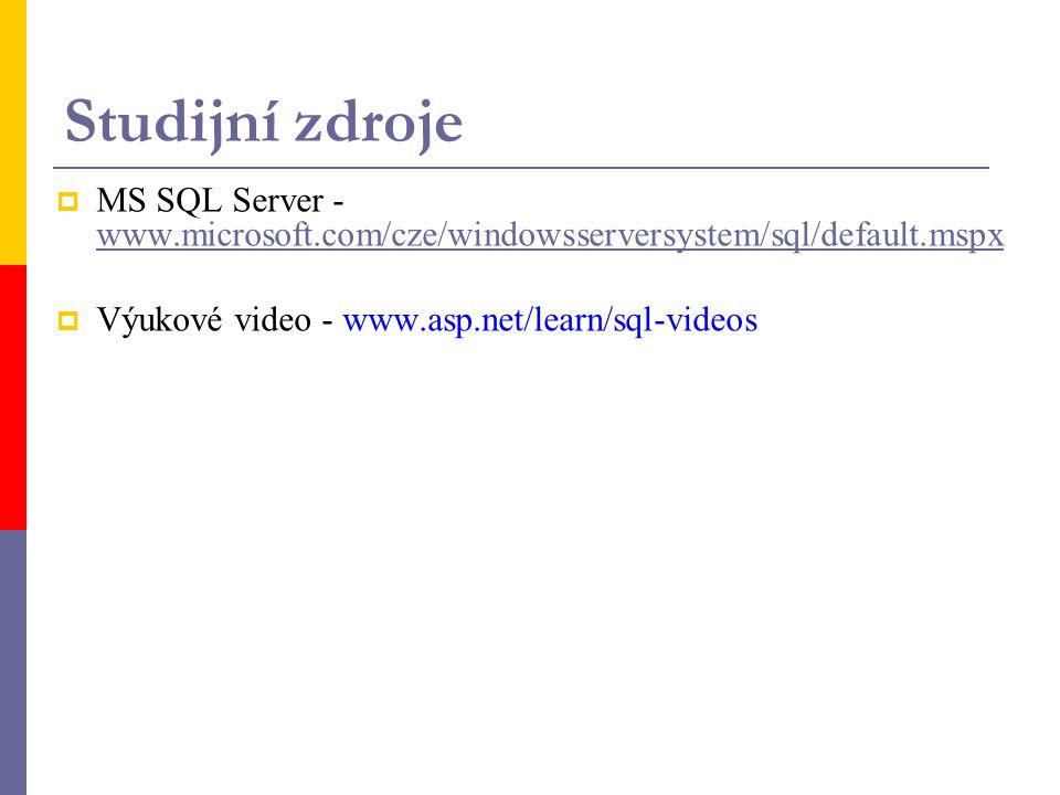 Studijní zdroje  MS SQL Server - www.microsoft.com/cze/windowsserversystem/sql/default.mspx www.microsoft.com/cze/windowsserversystem/sql/default.mspx  Výukové video - www.asp.net/learn/sql-videos