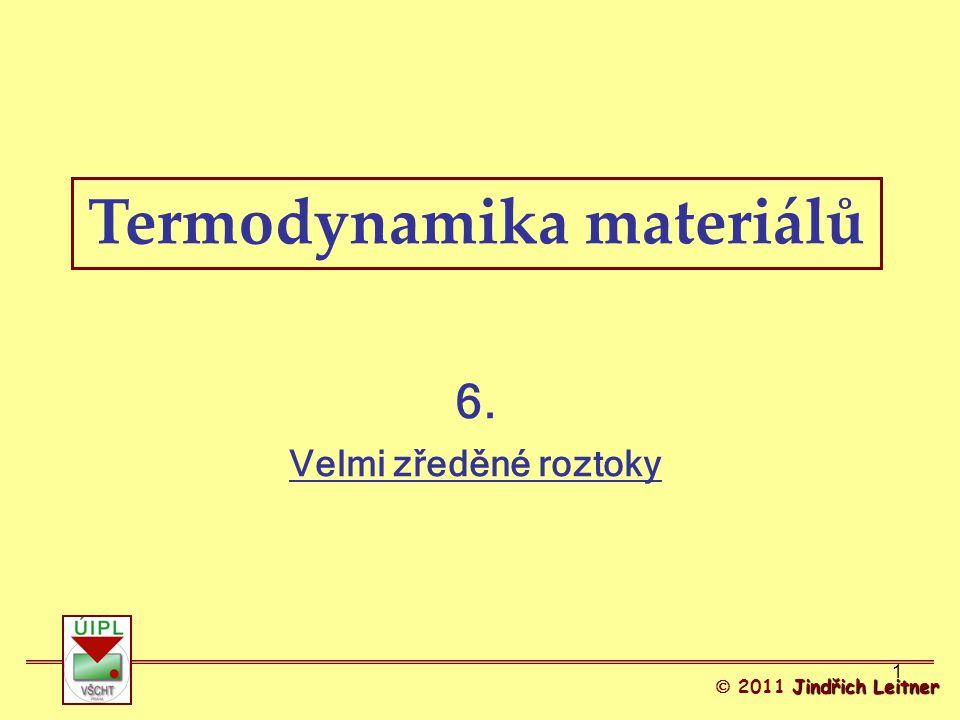 1 Termodynamika materiálů Jindřich Leitner  2011 Jindřich Leitner 6. Velmi zředěné roztoky
