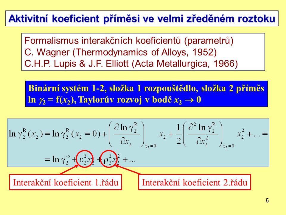 5 Aktivitní koeficient příměsi ve velmi zředěném roztoku Formalismus interakčních koeficientů (parametrů) C. Wagner (Thermodynamics of Alloys, 1952) C