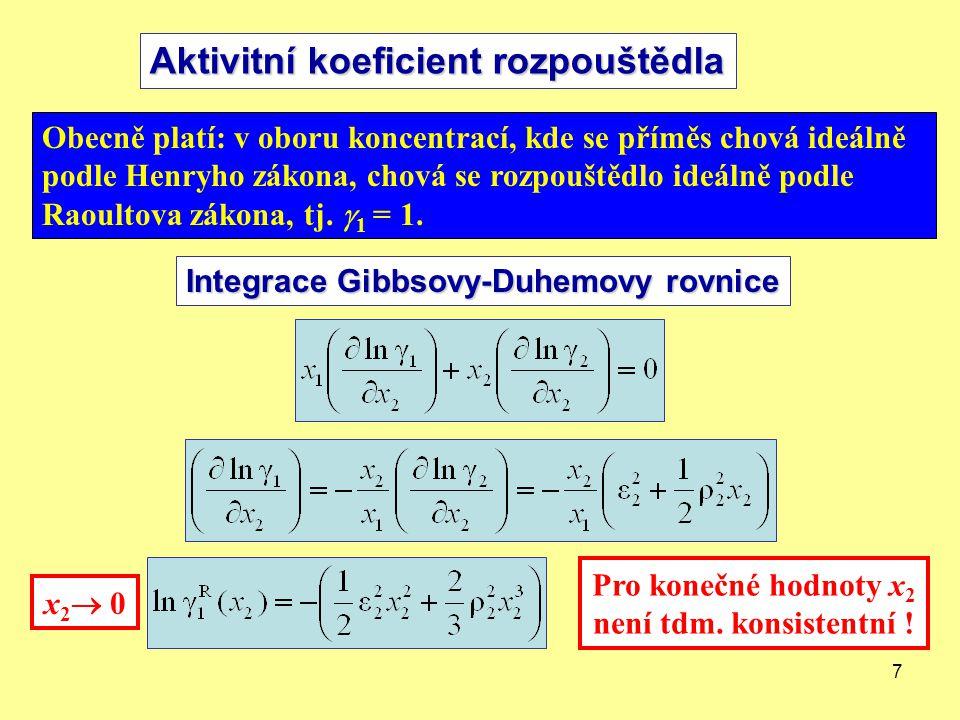 7 Obecně platí: v oboru koncentrací, kde se příměs chová ideálně podle Henryho zákona, chová se rozpouštědlo ideálně podle Raoultova zákona, tj.  1 =