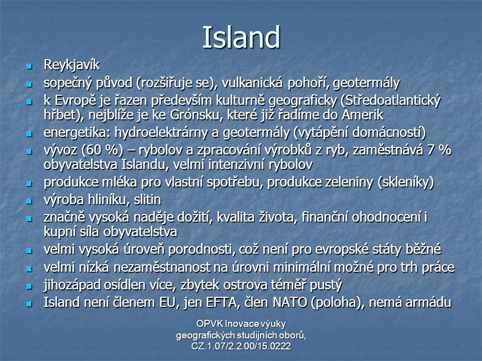 Island Reykjavík Reykjavík sopečný původ (rozšiřuje se), vulkanická pohoří, geotermály sopečný původ (rozšiřuje se), vulkanická pohoří, geotermály k E