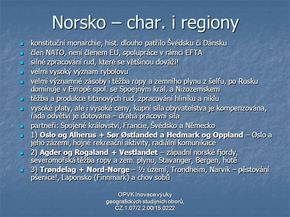 Norsko – char. i regiony konstituční monarchie, hist. dlouho patřilo Švédsku či Dánsku konstituční monarchie, hist. dlouho patřilo Švédsku či Dánsku č