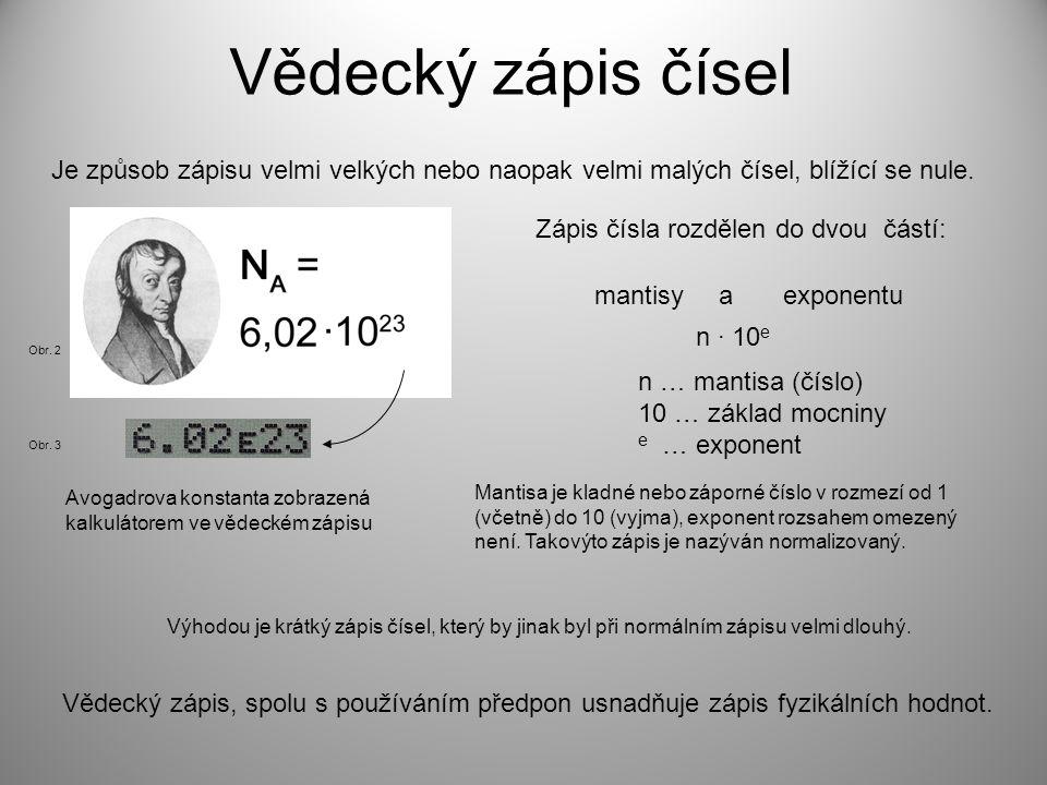 Vědecký zápis čísel Je způsob zápisu velmi velkých nebo naopak velmi malých čísel, blížící se nule. Zápis čísla rozdělen do dvou částí: a mantisyexpon