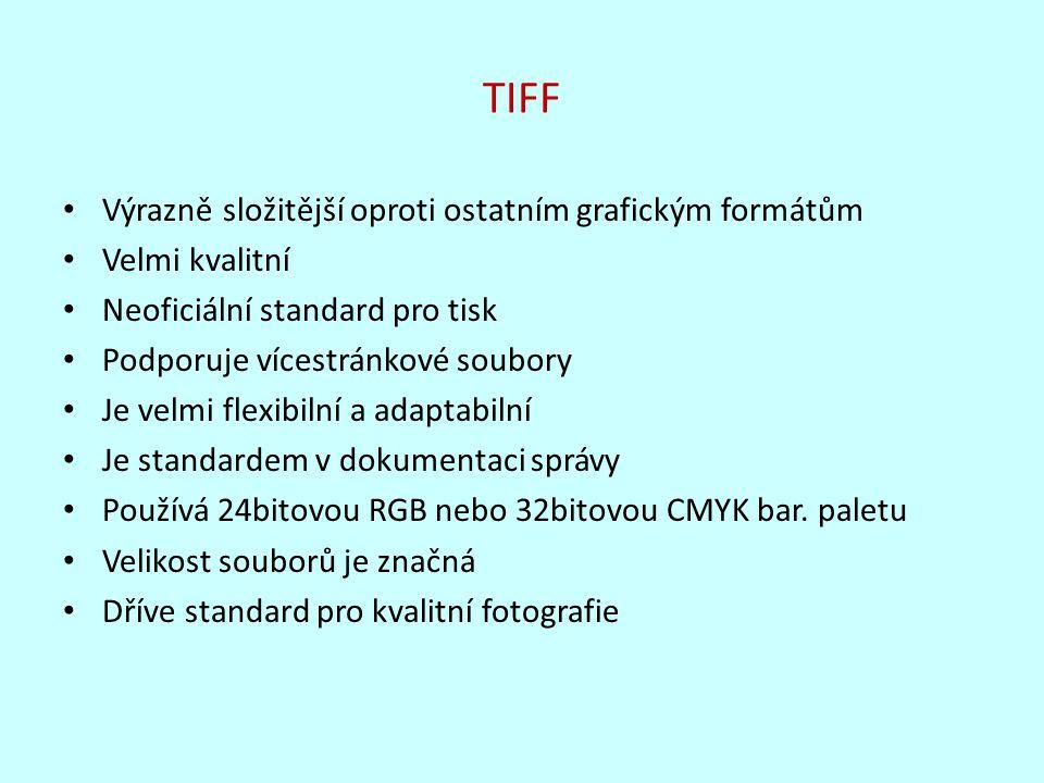 TIFF Výrazně složitější oproti ostatním grafickým formátům Velmi kvalitní Neoficiální standard pro tisk Podporuje vícestránkové soubory Je velmi flexi