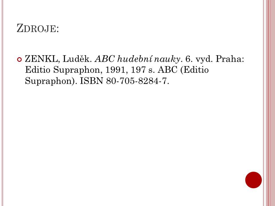 Z DROJE : ZENKL, Luděk. ABC hudební nauky. 6. vyd. Praha: Editio Supraphon, 1991, 197 s. ABC (Editio Supraphon). ISBN 80-705-8284-7.