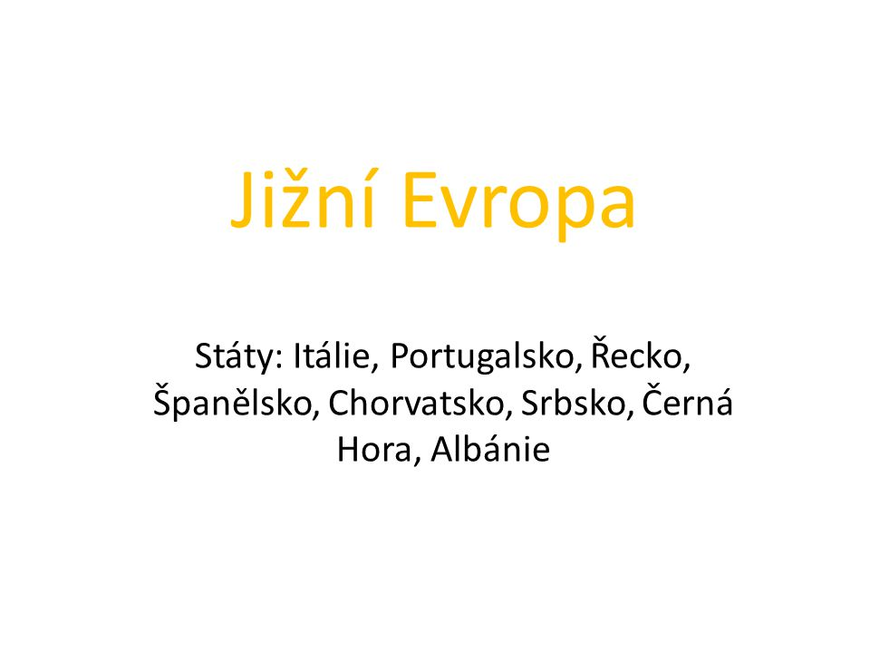 Jižní Evropa Státy: Itálie, Portugalsko, Řecko, Španělsko, Chorvatsko, Srbsko, Černá Hora, Albánie