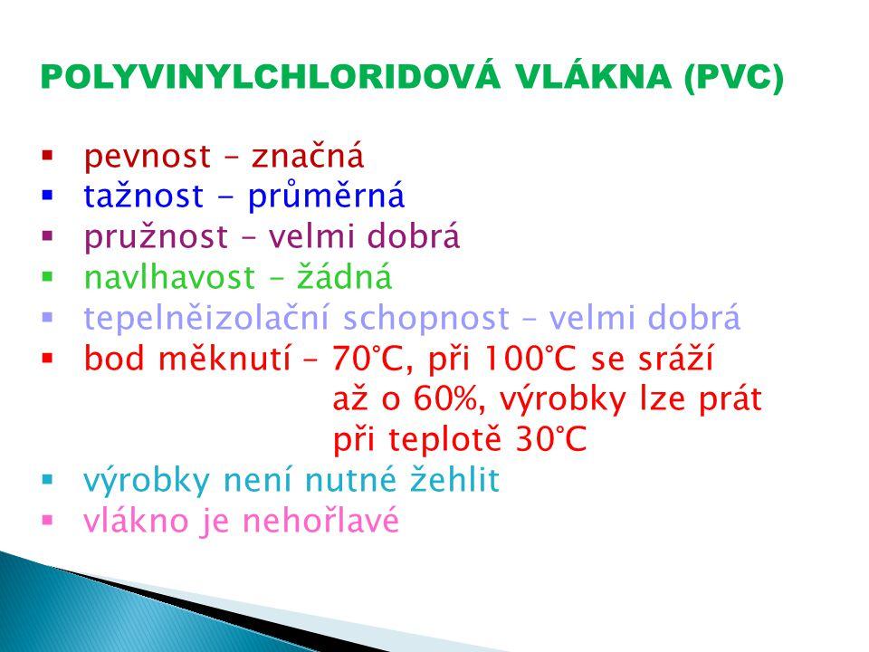 POLYVINYLCHLORIDOVÁ VLÁKNA (PVC)  pevnost – značná  tažnost - průměrná  pružnost – velmi dobrá  navlhavost – žádná  tepelněizolační schopnost – v
