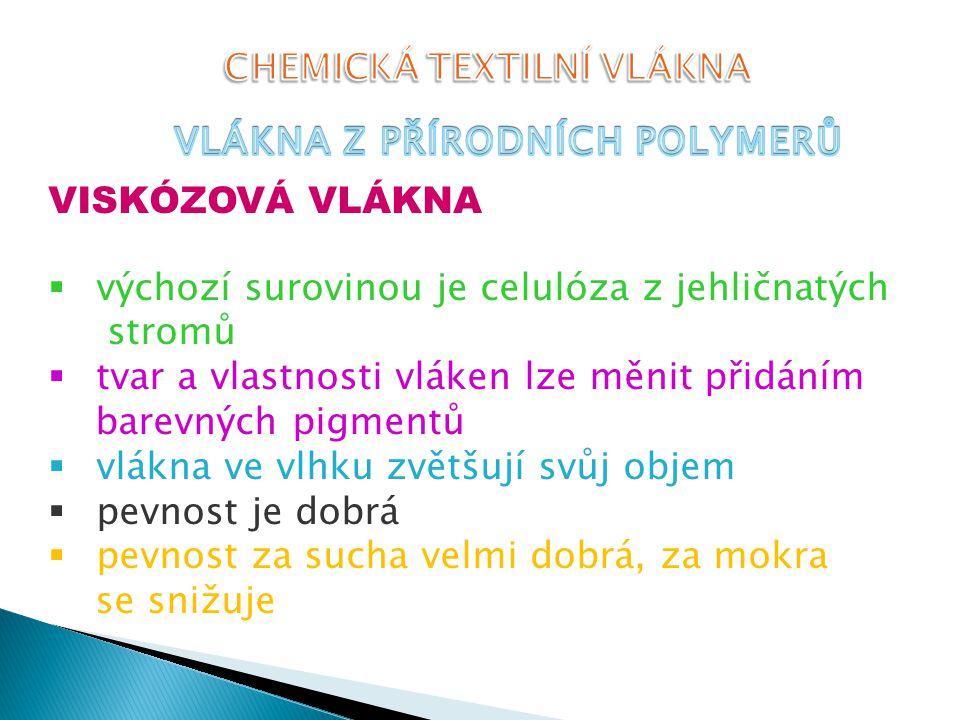 VISKÓZOVÁ VLÁKNA  výchozí surovinou je celulóza z jehličnatých stromů  tvar a vlastnosti vláken lze měnit přidáním barevných pigmentů  vlákna ve vl