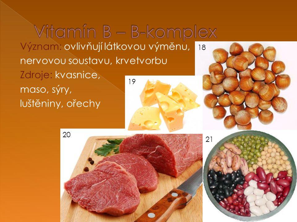 Význam: ovlivňují látkovou výměnu, nervovou soustavu, krvetvorbu Zdroje: kvasnice, maso, sýry, luštěniny, ořechy 18 19 20 21