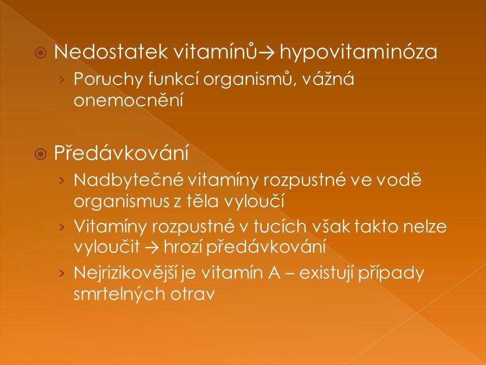  Nedostatek vitamínů → hypovitaminóza › Poruchy funkcí organismů, vážná onemocnění  Předávkování › Nadbytečné vitamíny rozpustné ve vodě organismus z těla vyloučí › Vitamíny rozpustné v tucích však takto nelze vyloučit → hrozí předávkování › Nejrizikovější je vitamín A – existují případy smrtelných otrav