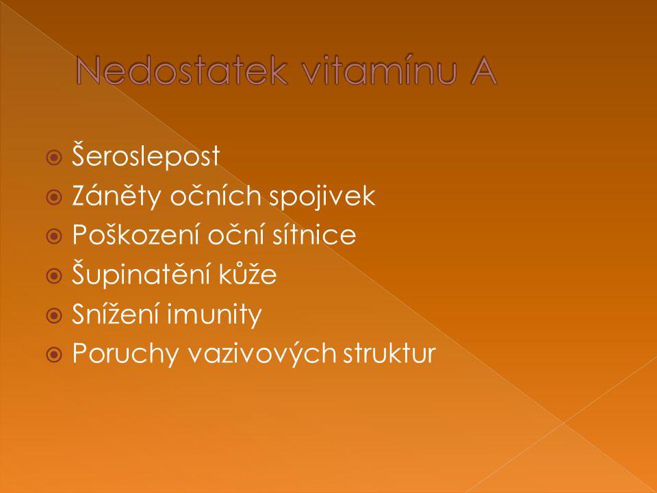  Šeroslepost  Záněty očních spojivek  Poškození oční sítnice  Šupinatění kůže  Snížení imunity  Poruchy vazivových struktur