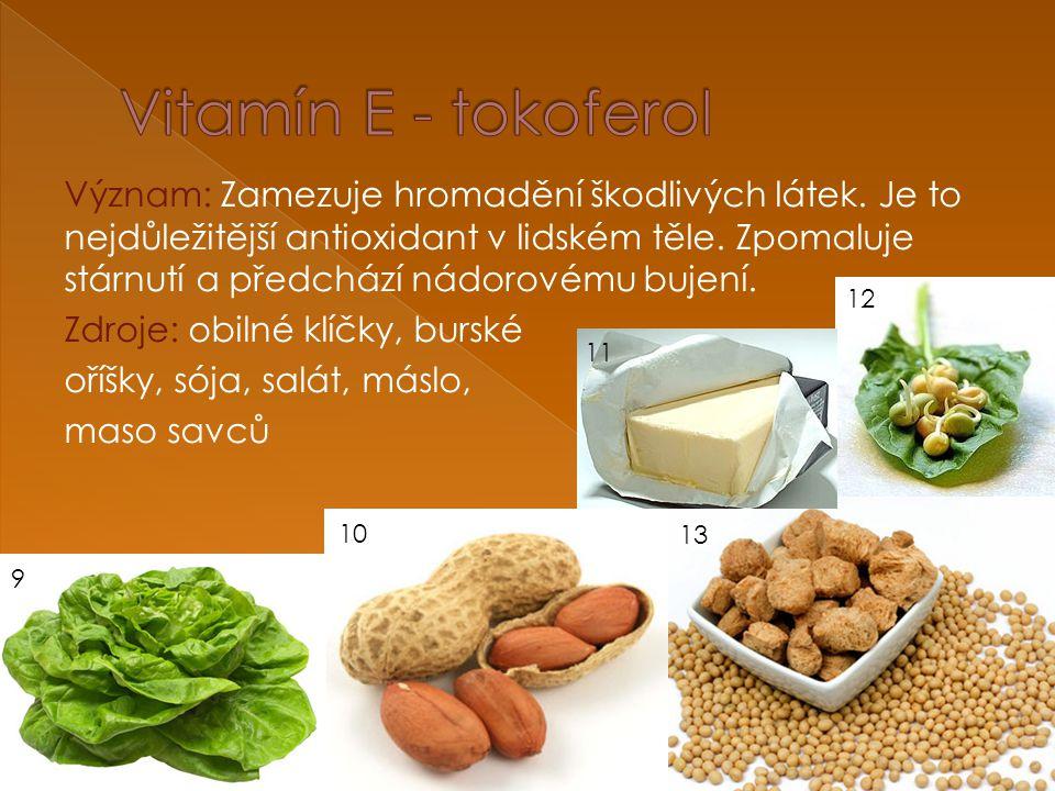 Význam: Zamezuje hromadění škodlivých látek. Je to nejdůležitější antioxidant v lidském těle.