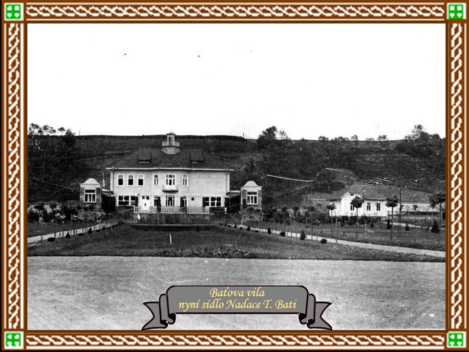 Baťova továrna rok 1928 - Baťovy závody Tomáš Baťa Baťova vila nyní sídlo Nadace T. Bati