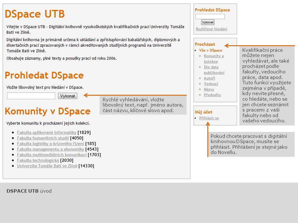 Pokud chcete pracovat s digitální knihovnou DSpace, musíte se přihlásit. Přihlášení je stejné jako do Novellu. Rychlé vyhledávání, vložte libovolný te