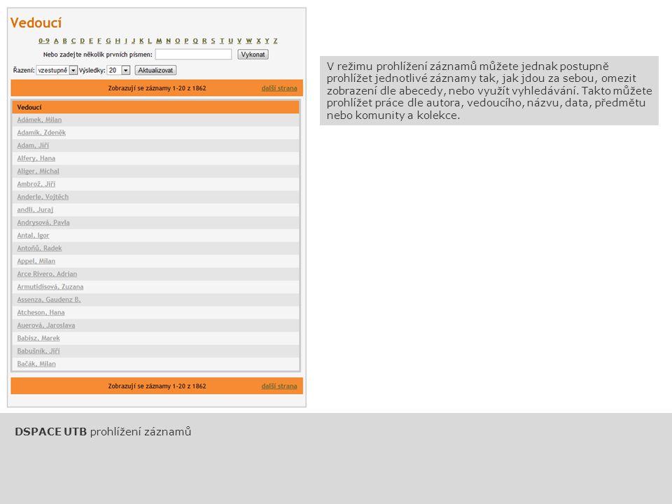 DSPACE UTB prohlížení záznamů V režimu prohlížení záznamů můžete jednak postupně prohlížet jednotlivé záznamy tak, jak jdou za sebou, omezit zobrazení