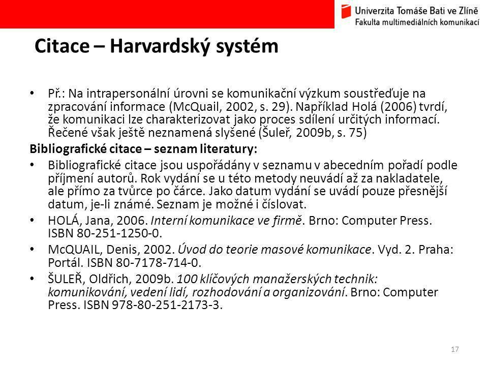 Citace – Harvardský systém Př.: Na intrapersonální úrovni se komunikační výzkum soustřeďuje na zpracování informace (McQuail, 2002, s.