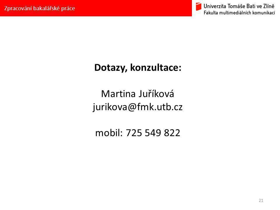 21 Zpracování bakalářské práce Dotazy, konzultace: Martina Juříková jurikova@fmk.utb.cz mobil: 725 549 822