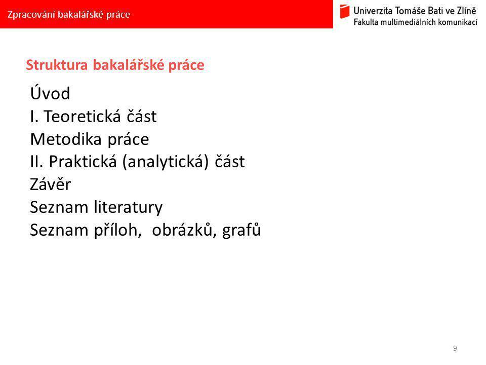 9 Zpracování bakalářské práce Struktura bakalářské práce Úvod I.