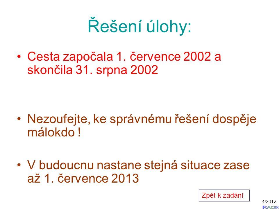 Řešení úlohy: Cesta započala 1. července 2002 a skončila 31. srpna 2002 Nezoufejte, ke správnému řešení dospěje málokdo ! V budoucnu nastane stejná si