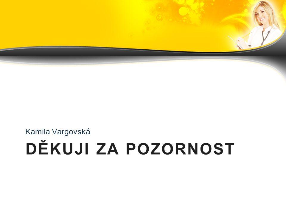 DĚKUJI ZA POZORNOST Kamila Vargovská
