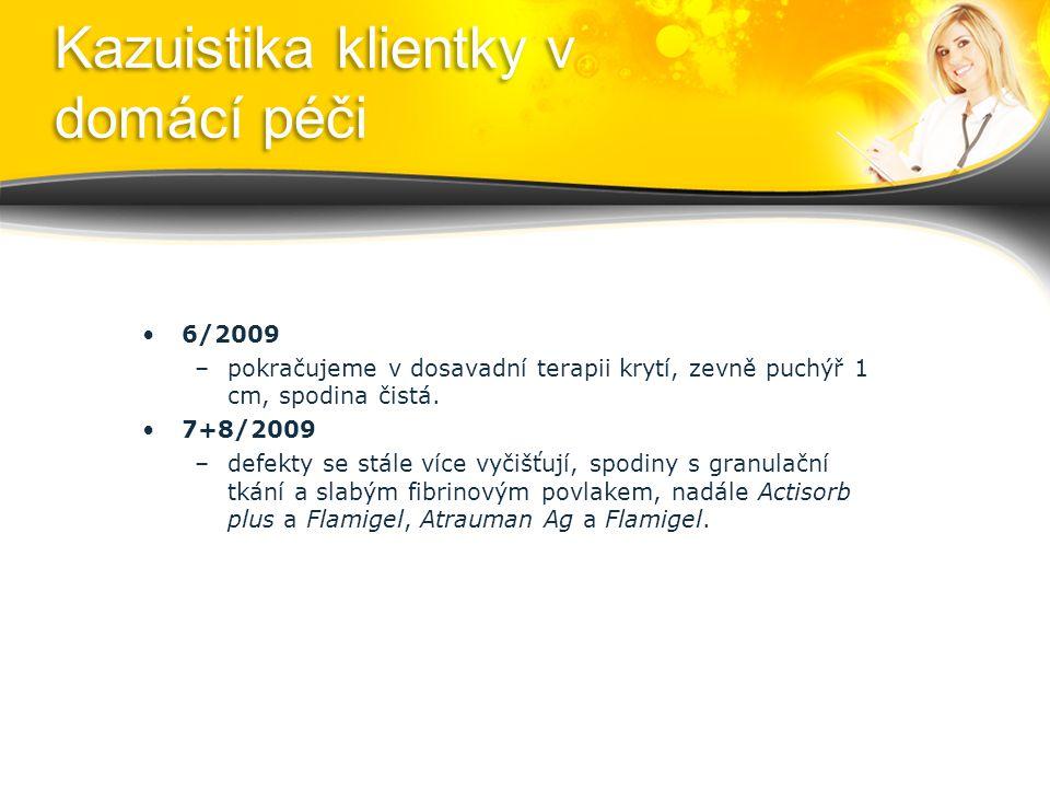 Kazuistika klientky v domácí péči 6/2009 –pokračujeme v dosavadní terapii krytí, zevně puchýř 1 cm, spodina čistá.
