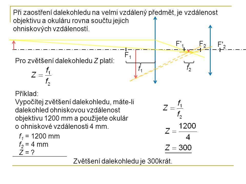 F2F2 F'2F'2 F1F1 F'1F'1 Při zaostření dalekohledu na velmi vzdálený předmět, je vzdálenost objektivu a okuláru rovna součtu jejich ohniskových vzdálen