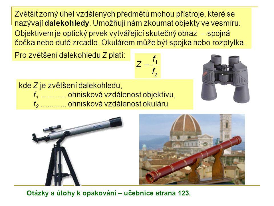 Zvětšit zorný úhel vzdálených předmětů mohou přístroje, které se nazývají dalekohledy. Umožňují nám zkoumat objekty ve vesmíru. Objektivem je optický
