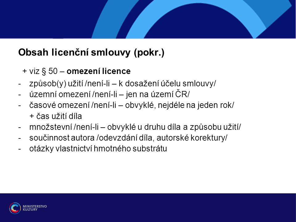 Obsah licenční smlouvy (pokr.) + viz § 50 – omezení licence -způsob(y) užití /není-li – k dosažení účelu smlouvy/ -územní omezení /není-li – jen na úz