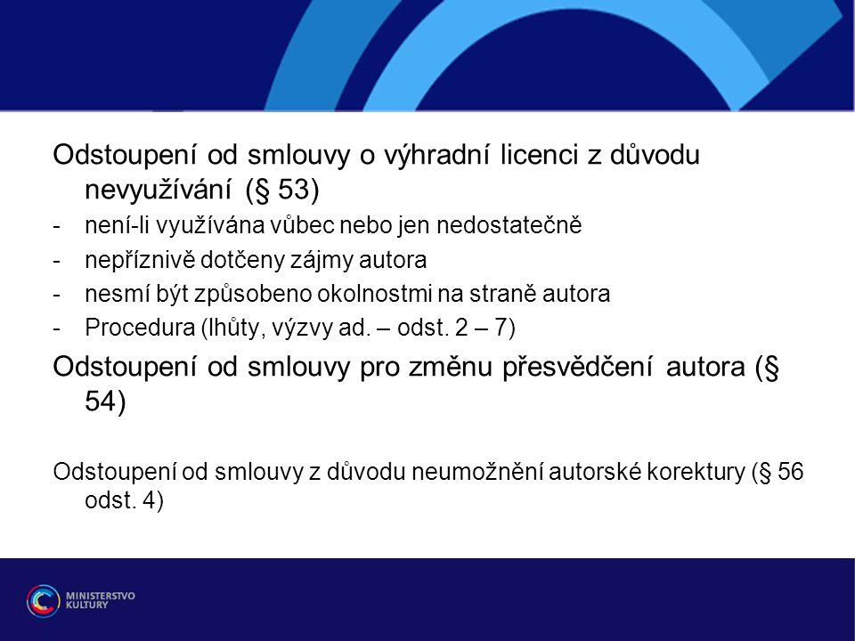 Odstoupení od smlouvy o výhradní licenci z důvodu nevyužívání (§ 53) -není-li využívána vůbec nebo jen nedostatečně -nepříznivě dotčeny zájmy autora -