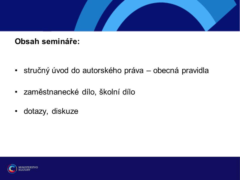 Obsah semináře: stručný úvod do autorského práva – obecná pravidla zaměstnanecké dílo, školní dílo dotazy, diskuze