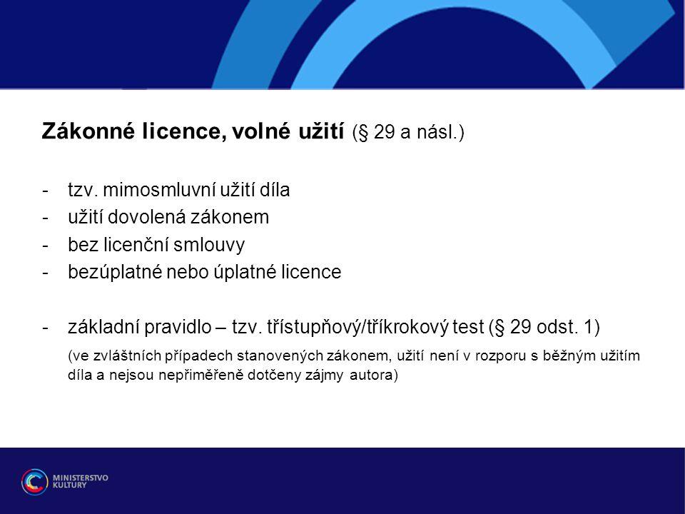 Zákonné licence, volné užití (§ 29 a násl.) -tzv. mimosmluvní užití díla -užití dovolená zákonem -bez licenční smlouvy -bezúplatné nebo úplatné licenc