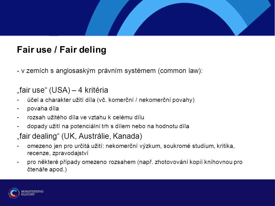 """Fair use / Fair deling - v zemích s anglosaským právním systémem (common law): """"fair use"""" (USA) – 4 kritéria -účel a charakter užití díla (vč. komerčn"""