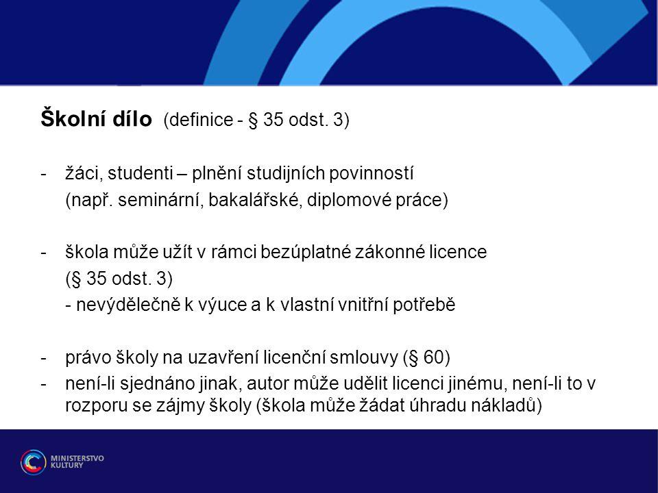Školní dílo (definice - § 35 odst. 3) -žáci, studenti – plnění studijních povinností (např. seminární, bakalářské, diplomové práce) -škola může užít v
