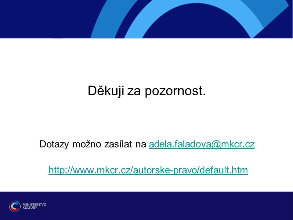 Děkuji za pozornost. Dotazy možno zasílat na adela.faladova@mkcr.czadela.faladova@mkcr.cz http://www.mkcr.cz/autorske-pravo/default.htm