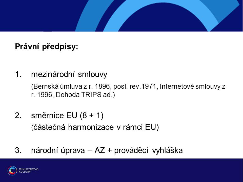 Právní předpisy: 1.mezinárodní smlouvy (Bernská úmluva z r. 1896, posl. rev.1971, Internetové smlouvy z r. 1996, Dohoda TRIPS ad.) 2.směrnice EU (8 +
